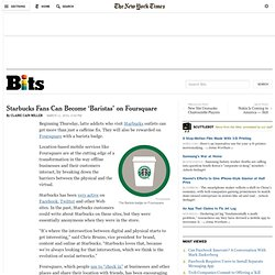 Starbucks Fans Can Become 'Baristas' on Foursquare - Bits Blog -