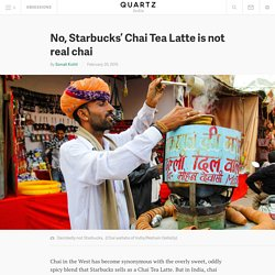 No, Starbucks' Chai Tea Latte is not real chai