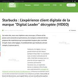 Starbucks : L'expérience client digitale de la marque Digital Leader décryptée (VIDEO)
