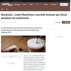 Starbucks : Latte Macchiato, nouvelle boisson qui laisse perplexe les américains