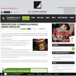 French Coffee Shop, le Starbucks à la francaise, débarque à Montpellier!