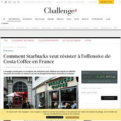 Comment Starbucks veut résister à l'offensive de Costa Coffee en France - Challenges.fr