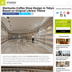 Starbucks Coffee Shop Design in Tokyo Based on Original Library Theme