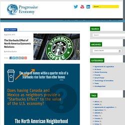 The Starbucks Effect of North America Economic Relations - Progressive Economy