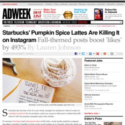 Starbucks' Pumpkin Spice Lattes Are Killing It on Instagram