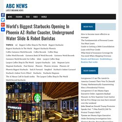 World's Biggest Starbucks Opening In Phoenix AZ: Roller Coaster, Underground Water Slide & Robot Baristas - ABC News