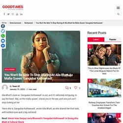 You Won't Be Able To Stop Staring At Alia Bhatt As Mafia Queen 'Gangubai Kathiawadi'