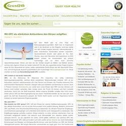 Mit OPC als stärkstem Antioxidans den Körper entgiften - Gesund24h Magazin