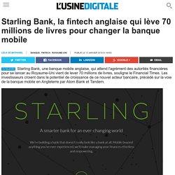 Starling Bank, la fintech anglaise qui lève 70 millions de livres pour changer la banque mobile