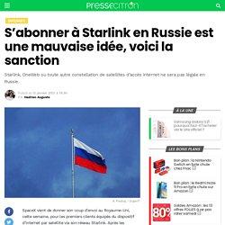 S'abonner à Starlink en Russie est une mauvaise idée, voici la sanction