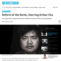 Reform of the Nerds, Starring Arthur Chu - Pacific Standard