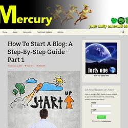 How To Start A Blog: A Step-By-Step Guide – Part 1
