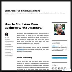 How to Start Your Own Business Without Money? – Carl Kruse