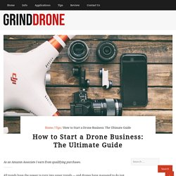 How To Start A Drone Business: The Ultimate Guide