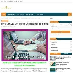 How to Start-Up A Good Business, Get Best Business Ides & Tricks