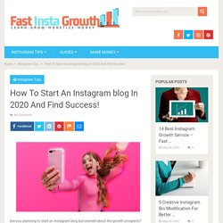 How To Start An Instagram blog In 2020 And Find Success! - Fast Insta Growth