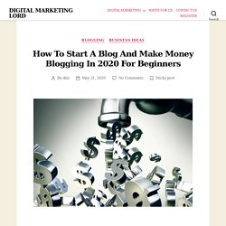 How to Start Blog And Make Money Blogging for beginners in 2020