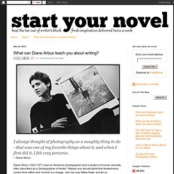 What can Diane Arbus teach you about writing?
