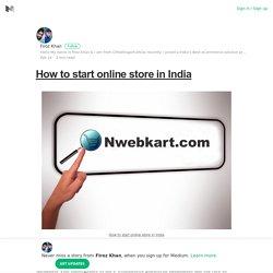 How to start online store in India – Firoz Khan – Medium