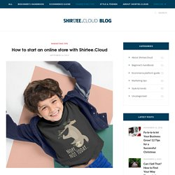 How to start an online store with Shirtee.Cloud – Shirtee.Cloud/Blog