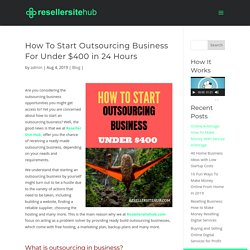 How To Start Outsourcing Business For Under $400 in 24 Hours
