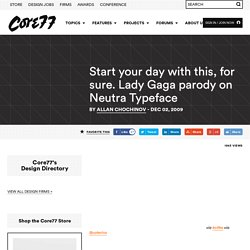 Start your day with this, for sure. Lady Gaga parody on Neutra Typeface