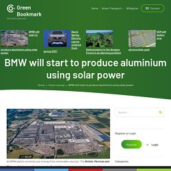 BMW will startto producealuminium using solar power