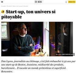 Start-up, ton univers si pitoyable