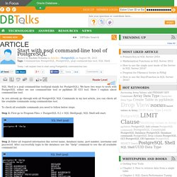 Start with psql command-line tool of PostgreSQL
