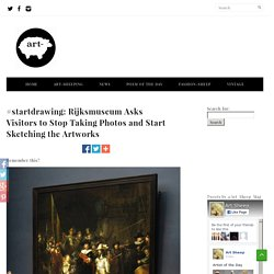 #startdrawing: Rijksmuseum Asks Visitors to Stop Taking Photos and Start Sketching the Artworks