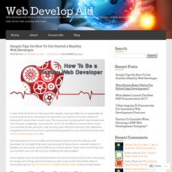 Simple Tips On How To Get Started a Healthy Web Developer « Web Develop Aid