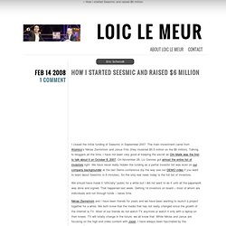 Loic Le Meur Blog: How I started Seesmic and raised $6 million -