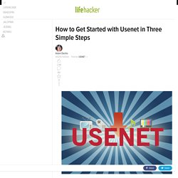 How to Get Started with Usenet in Three Simple Steps