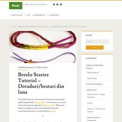 Breslo Starter Tutorial – Dreaduri/bratari din lana