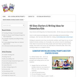 49 Story Starters & Writing Ideas for Elementary Kids