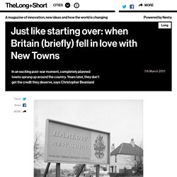 *****Just like starting over: when Britain (briefly) fell in love with New Towns - The Long and Short