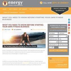 What You Need to Know before Starting Your Own Fitness Business - Energy Premier Fitness Experience