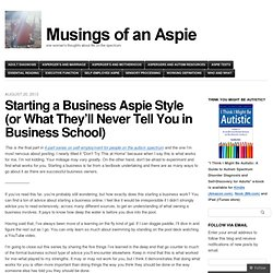 Starting a Business Aspie Style (or What They'll Never Tell You in Business School)