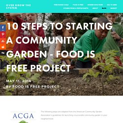 10 Steps to Starting a Community Garden - Food Is Free Project — Over Grow The System