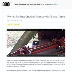 Why I'm Starting a Creative Makerspace in Kisumu, Kenya