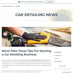 Never Miss These Tips For Starting a Car Detailing Business – Car Detailing News