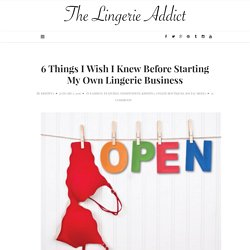 6 Things I Wish I Knew Before Starting My Own Lingerie Business