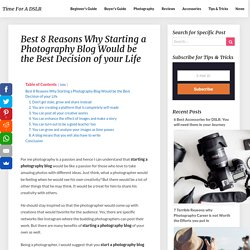 Best 8 Reasons Why Starting a Photography Blog Would be the Best Decision of your Life