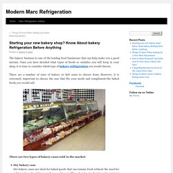 Starting your new bakery shop? Know About bakery Refrigeration Before Anything