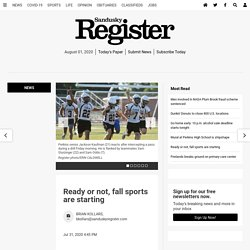 Sandusky Register Saturday is the first official day of practice for a long list of fall sports in Ohio.