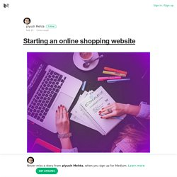 Starting an online shopping website – piyush Mehta – Medium