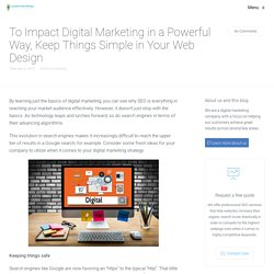 To Impact Digital Marketing in a Powerful Way, Keep Things Simple in Your Web Design