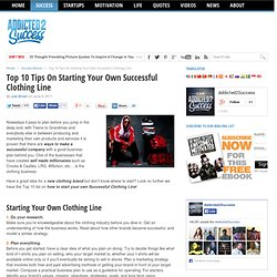 Top 10 Tips On Starting Your Own Successful Clothing Line