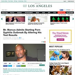 Mr. Marcus Admits Starting Porn Syphilis Outbreak By Altering His Test Results