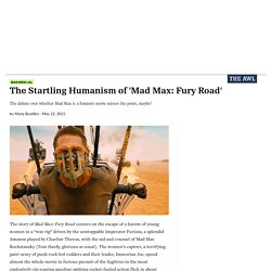 The Startling Humanism of 'Mad Max: Fury Road'